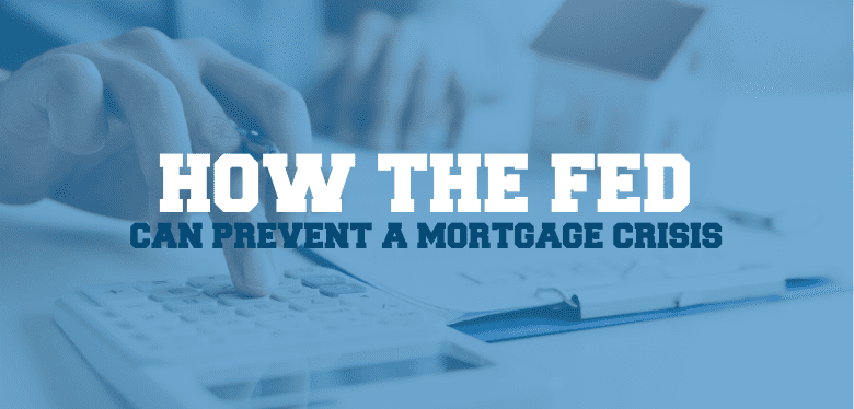 How the Federal Reserve Can Help Prevent a Mortgage Crisis